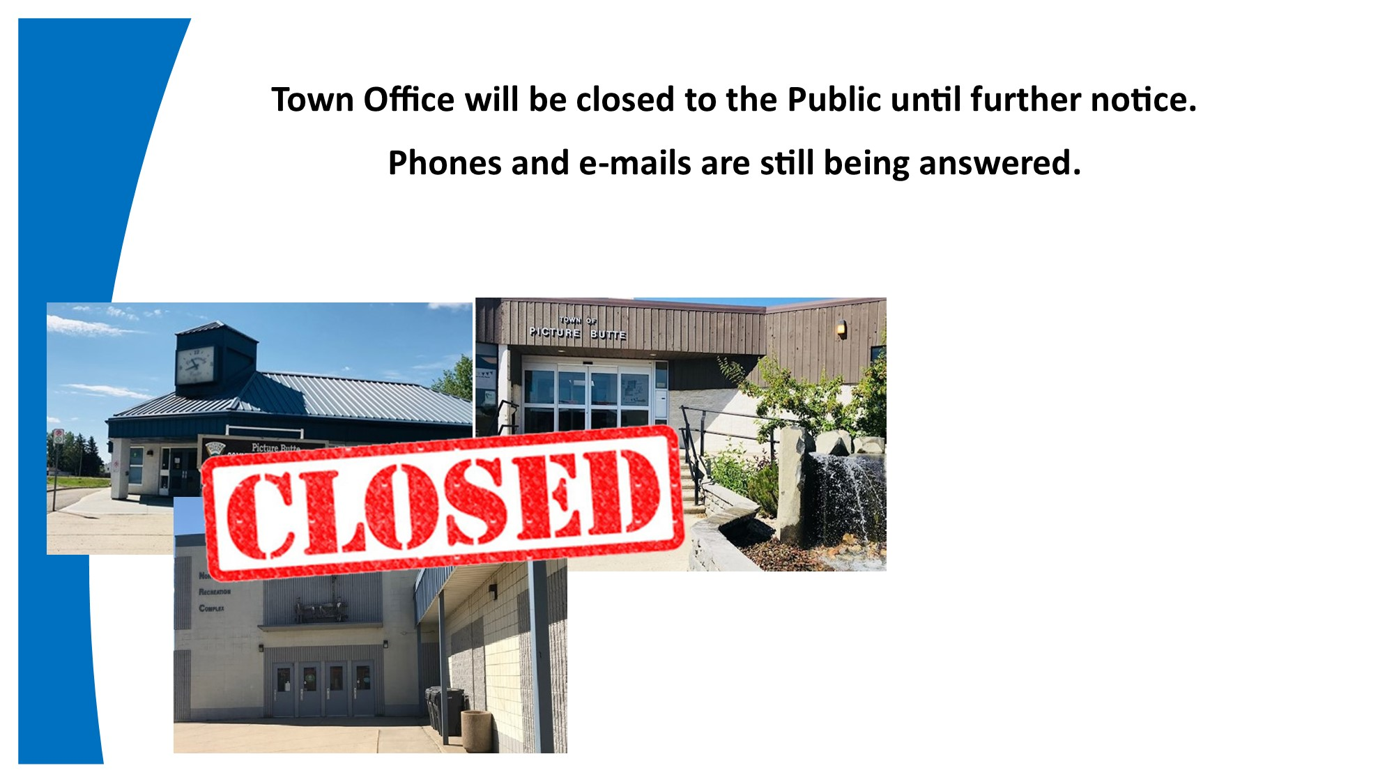 <div id=slideshow_title>Town Office Closed until further notice</div> <br>As per Provincial restrictions, Town Office will be closed to the public from Dec. 14. Calls and emails will still be responded to.